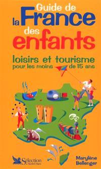 Guide de la France des enfants : loisirs et tourisme pour les moins de 15 ans