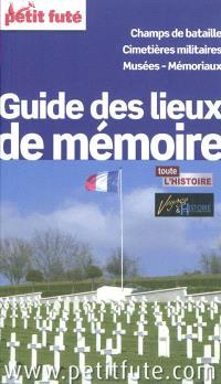 Guide des lieux de mémoire : champs de bataille, cimetières militaires, musées, mémoriaux