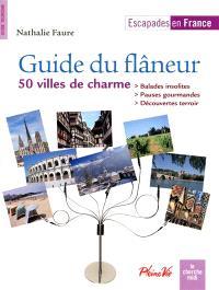 Guide du flâneur : 50 villes de charme : balades insolites, pauses gourmandes, découvertes terroir
