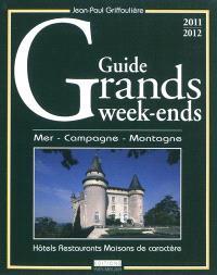 Guide grands week-ends : mer, campagne, montagne : hôtels, restaurants, maisons de caractère