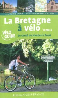 La Bretagne à vélo. Volume 2, Le canal de Nantes à Brest
