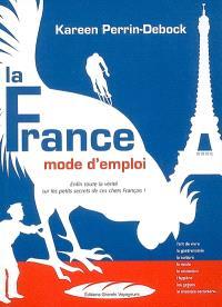 La France, mode d'emploi : enfin toute la vérité sur les petits secrets de ces chers Français !