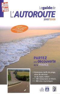 Le guide de l'autoroute 2007-2008 : partez à la découverte de la France