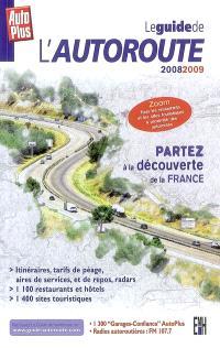 Le guide de l'autoroute 2008-2009 : partez à la découverte de la France : itinéraires, tarifs de péage, aires de services, et de repos, radars...