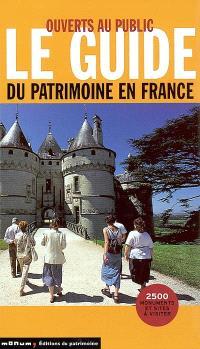 Le guide du patrimoine en France : ouverts au public : monuments historiques : châteaux et abbayes, parcs et jardins, sites industriels et archéologiques, édifices du XXe siècle