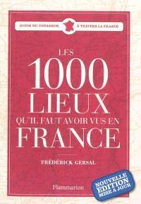 Les 1.000 lieux qu'il faut avoir vus en France : guide du voyageur à travers la France