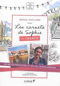 Les carnets de Sophie : en France : ses belles rencontres et ses meilleures adresses