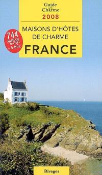 Maisons d'hôtes de charme en France 2008 : bed and breakfast à la française
