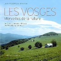 Les Vosges : merveilles de la nature : de Saverne au Ballon d'Alsace, des Mille-Etangs au Donon