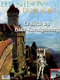 Saisons d'Alsace (Les). n° 36, Le siècle du Haut-Koenigsbourg