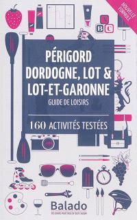 Périgord, Dordogne, Lot & Lot-et-Garonne : guide de loisirs : 160 activités testées