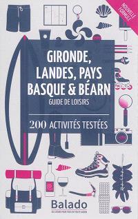 Gironde, Landes, Pays basque & Béarn : guide de loisirs : 200 activités testées