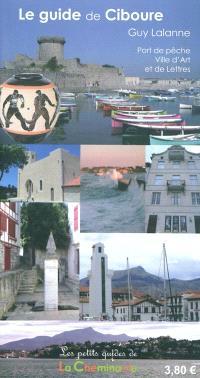 Le guide de Ciboure : port de pêche, ville d'art et de lettres