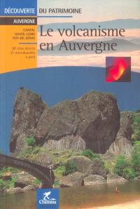 Le volcanisme en Auvergne : Cantal, Haute-Loire, Puy-de-Dôme