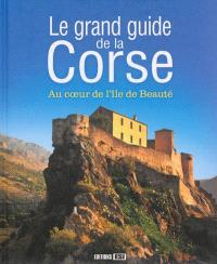 Le grand guide de la Corse : au coeur de l'île de Beauté