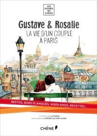 Gustave & Rosalie : la vie d'un couple à Paris : restos, bars planqués, week-ends, recettes...
