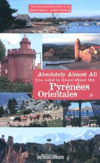 Absolutely almost all you need to know about the Pyrénées-Orientales : the ultimate guide to the P.-O.