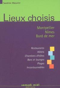 Lieux choisis : Montpellier, Nîmes, bord de mer : restaurants, hôtels, chambres d'hôtes, bars et lounges, plages, incontournables