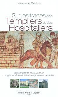 Sur les traces des Templiers et des Hospitaliers : 26 itinéraires de découverte en Languedoc-Roussillon, sud Aveyron et sud Ardèche