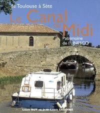 Le canal du Midi : de Toulouse à Sète : patrimoine de l'Unesco