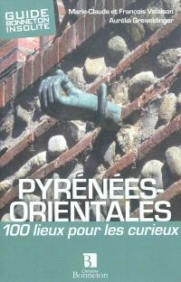 Pyrénées-Orientales : 100 lieux pour les curieux
