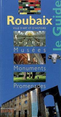 Roubaix : le guide : musées, monuments, promenades