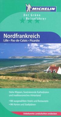 Nordfrankreich : Lille, Pas-de-Calais, Picardie : Hohe Klippen, faszinierende Kathedralen und traditionsreiches Hinterland