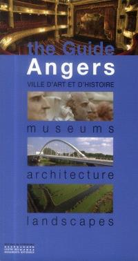 The guide, Angers : ville d'art et d'histoire, museums, architecture, landscapes