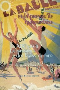 La Baule et la presqu'île guérandaise. Volume 1, XIXe siècle, la naissance des bains de mer