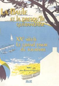 La Baule et la presqu'île guérandaise. Volume 2, XXe siècle, le grand essor du tourisme