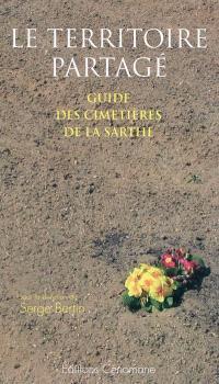 Le territoire partagé : guide des cimetières de la Sarthe