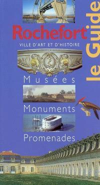 Rochefort, ville d'art et d'histoire : musées, monuments, promenades