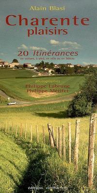 Charente plaisirs : 20 itinérances en voiture, à pied, à vélo ou en bateau