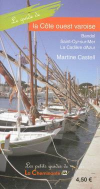 Le guide de la Côte ouest varoise : Bandol, Saint-Cyr-sur-Mer, La Cadière d'Azur