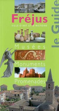 Fréjus : le guide : musées, monuments, promenades