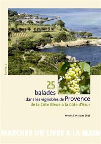 25 balades dans les vignobles de Provence. Volume 2, De la Côte bleue à la Côte d'Azur