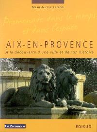 Aix-en-Provence : à la découverte d'une ville et de son histoire : promenade dans le temps et dans l'espace