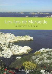 Alpes de lumière (Les). n° 157, Les îles de Marseille : découverte du Frioul