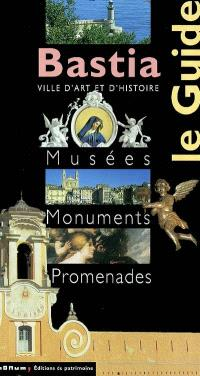 Bastia, ville d'art et d'histoire : musées, monuments, promenades