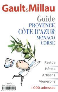 Guide Provence, Côte d'Azur, Monaco, Corse : restos, hôtels, artisans, vignerons : 1.000 adresses
