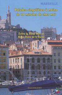 Marseille, balades singulières à moins de 10 minutes de chez moi : entre le Vieux Port et Notre Dame de la Garde