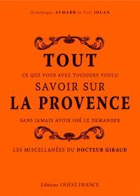 Tout ce que vous avez toujours voulu savoir sur la Provence sans jamais avoir osé le demander : les miscellanées du docteur Giraud