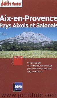 Aix-en-Provence, pays aixois et salonais : 2009-2010 : les bons plans et les meilleures adresses pour consommer et sortir 365 jours par an
