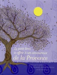 Le petit livre à offrir à un amoureux de la Provence : parce qu'il sent bon la lavande, la bouillabaisse et les vacances