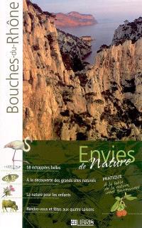 Les Bouches-du-Rhône : au plus fort de la nature : 58 échappées belles, à la découverte des grands sites naturels, la nature pour les enfants, rendez-vous et fêtes aux quatre saisons
