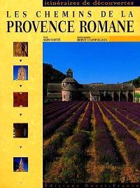 Les chemins de la Provence romane : Bouches-du-Rhône, Vaucluse, Var, Alpes-Maritimes, Hautes-Alpes, Alpes-de-Haute-Provence