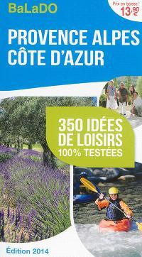 Provence-Alpes-Côte d'Azur : 350 idées de loisirs 100 % testées