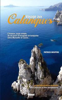Voyage aux calanques : l'histoire, toute simple, de six jours d'escapade en barquette entre Marseille et Cassis : et les informations pratiques pour explorer ce lieu exceptionnel