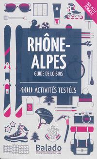 Rhône-Alpes : guide de loisirs : 400 activités testées