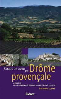 Coups de coeur en Drôme provençale : autour de Buis-les-Baronnies, Grignan, Nyons, Rémuzat et Séderon : 16 circuits de découverte